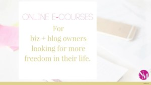 Online e-courses for biz + blog owners looking for more freedom in their life.