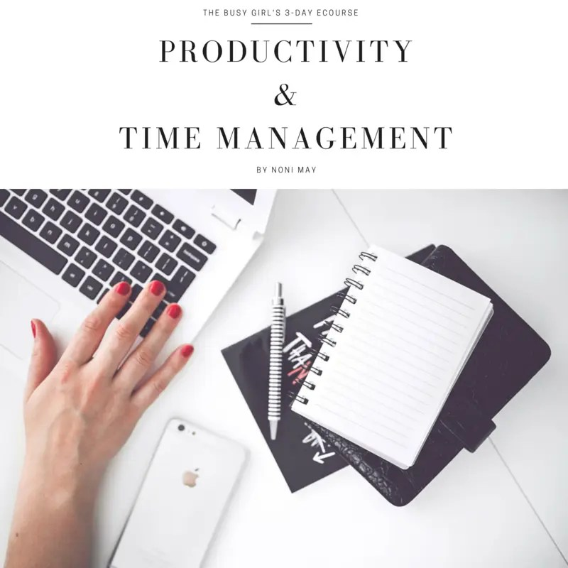 The busy girl's 3 day course - productivity and time management by Noni May