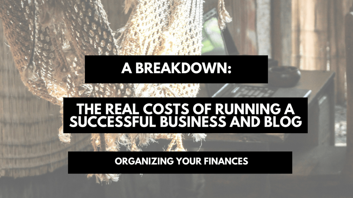 A breakdown- The real costs of running a successful business and blog - Organizing your finances
