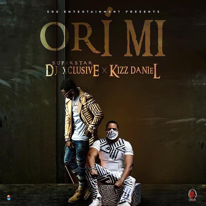 DJ Xclusive – Ori Mi ft. Kizz Daniel (Mp3)
