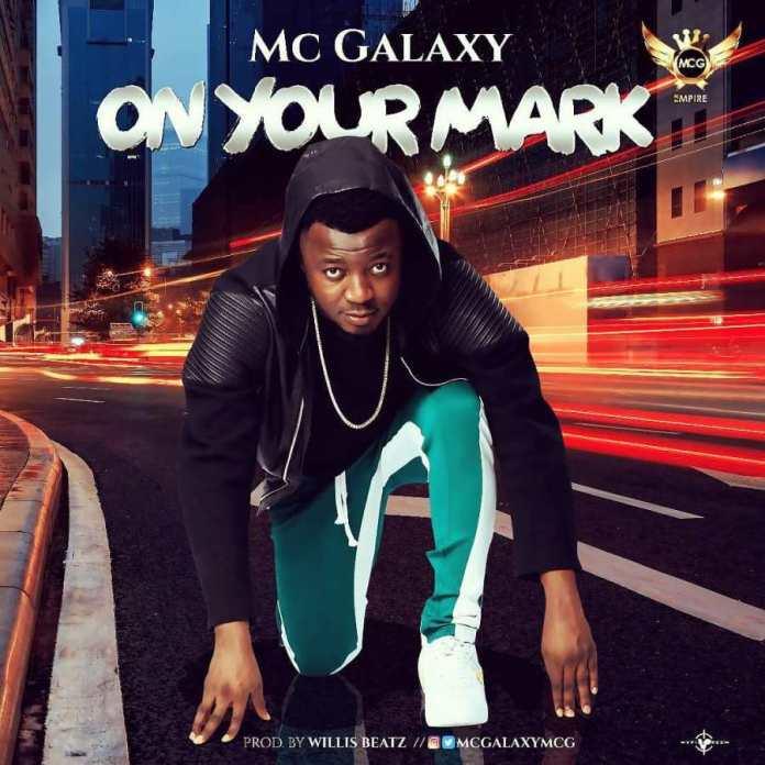 MUSIC: MC Galaxy – On Your Mark (Mp3)