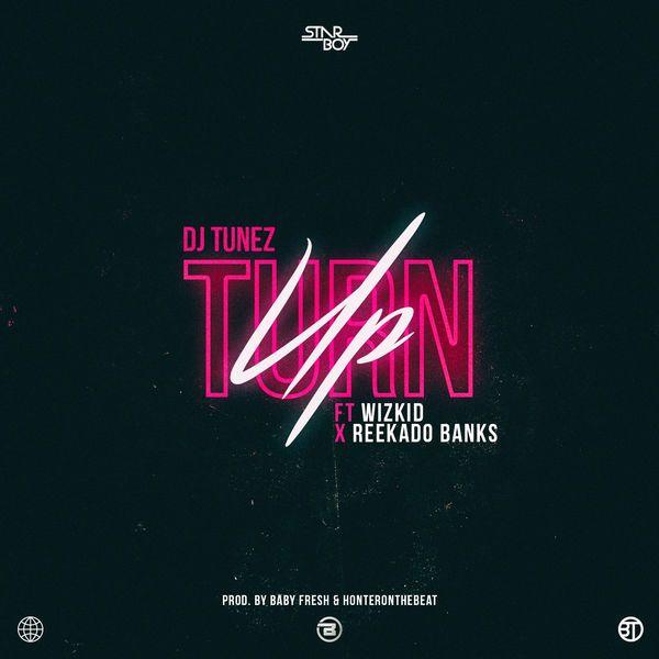 DJ Tunez ft. Wizkid & Reekado Banks – Turn Up
