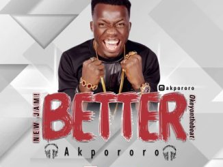 Music] Akpororo – Better