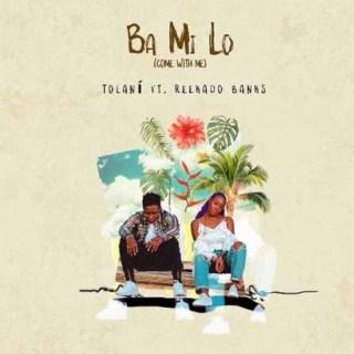 Download Mp3; [Music] Tolani ft. Reekado Banks – Ba Mi Lo (Come With Me)