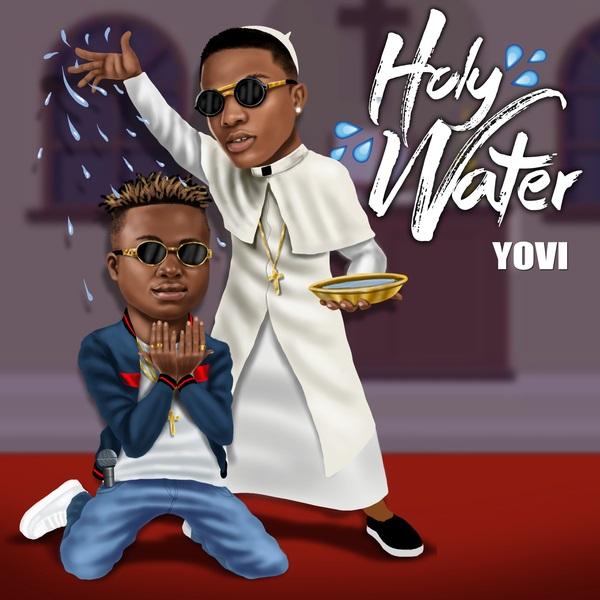 Music Lyrics: Yovi – Holy Water ft. Wizkid