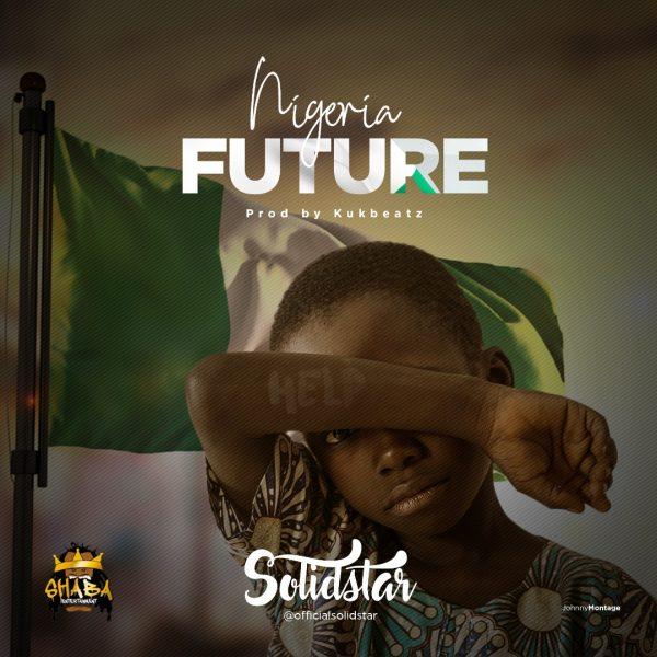 Music: Solidstar – Nigeria Future (Prod. By Kuk Beats)