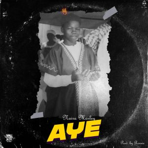 SONG! [Mp3]: Naira Marley – Aye (Prod. Rexxie)