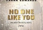Frank Edwards - No One Like You (Mp3 Download)