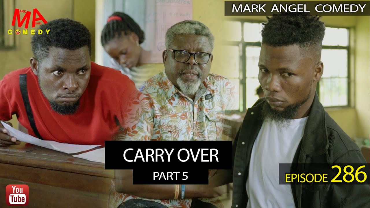 DOWNLOAD Mark Angel Comedy – CARRY OVER Part 5 (Episode 286)