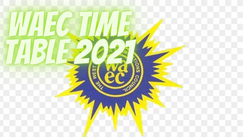 WAEC TIME TABLE 2021