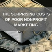 Surprising Costs of Poor Nonprofit Marketing