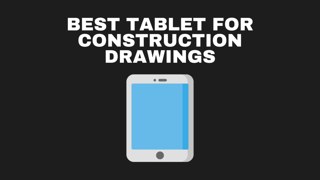 Best Tablet For Construction Drawings