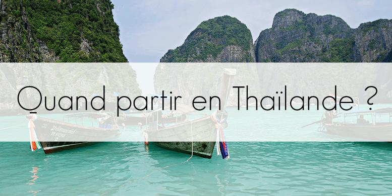 Quand partir en Thaïlande ? Meilleure période, climat, saison des pluies...
