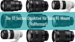 Die besten Objektive für Sony FE-Mount Vollformat