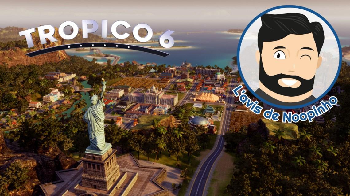 L'avis de Noopinho : Tropico 6
