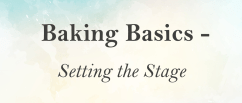 Baking Basics - Setting the stage 1a