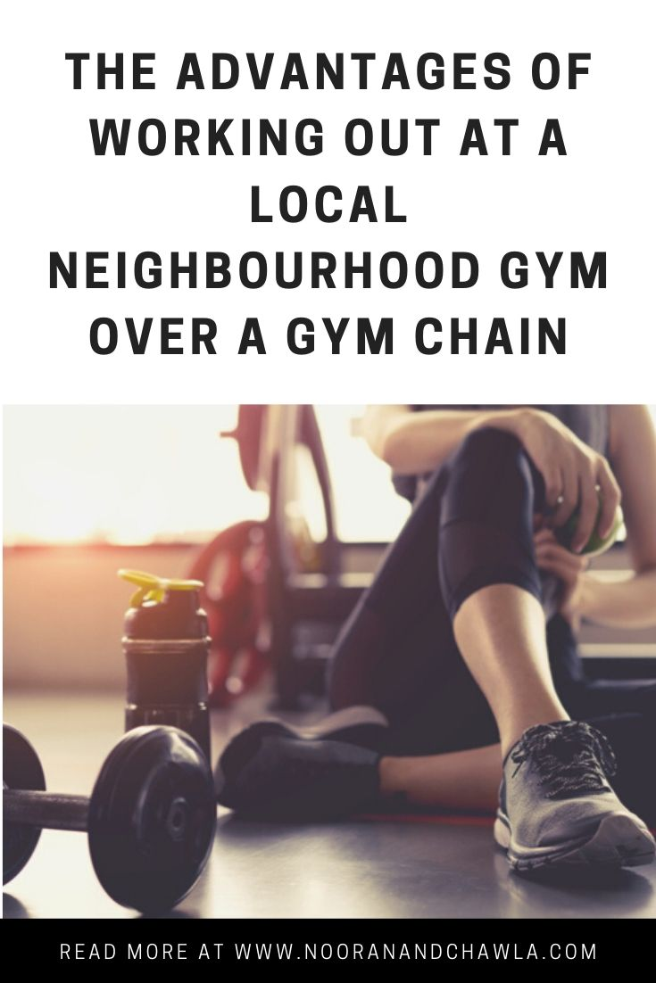 Advantages of working out at your local neighbourhood gym over a gym chain