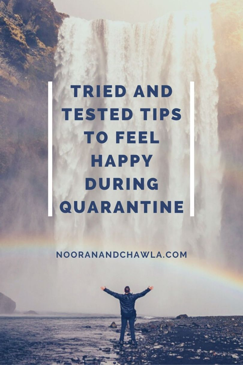 TRIED AND TESTED TIPS TO FEEL HAPPY DURING QUARANTINE
