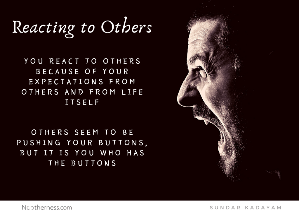 Why to you react to others? How to stop reacting to others?