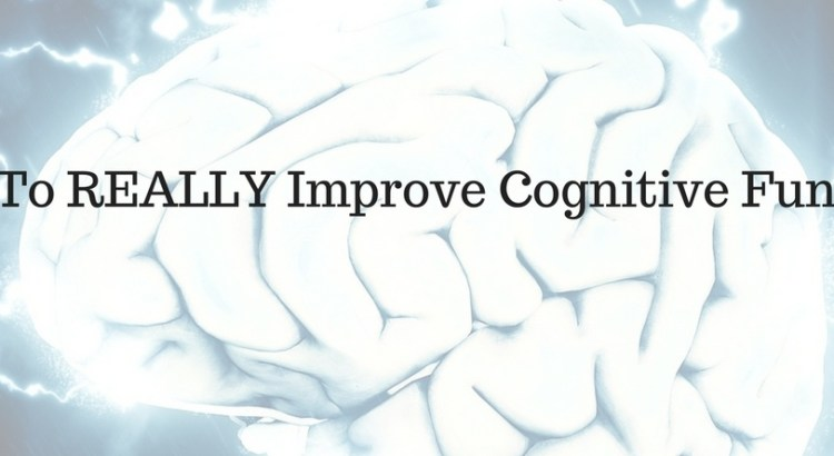 How to REALLY Increase Cognitive Function