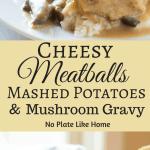 Meatballs Mashed Potatoes & Mushroom Gravy