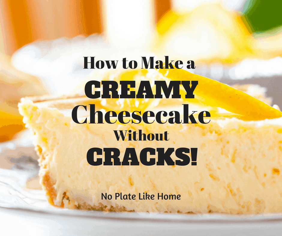 How to Make a Creamy Cheesecake Without Cracks!