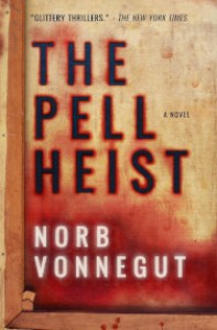 The Pell Heist, Book 1 in the Jack Legare Series, by New York Times acclaimed Norb Vonnegut.
