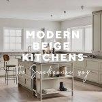 Three Beige Kitchens Three Different Looks Nordicdesign