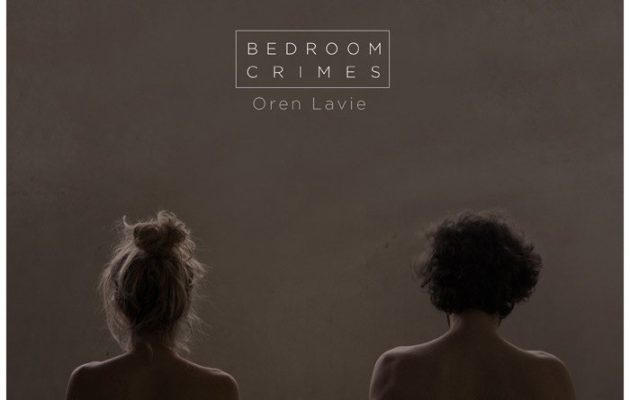 Bedroom Crimes - Oren Lavie