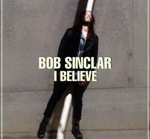 BOB SINCLAR - I Believe - nach 12 Jahren wieder auf Erfolgskurs mit neuer Single