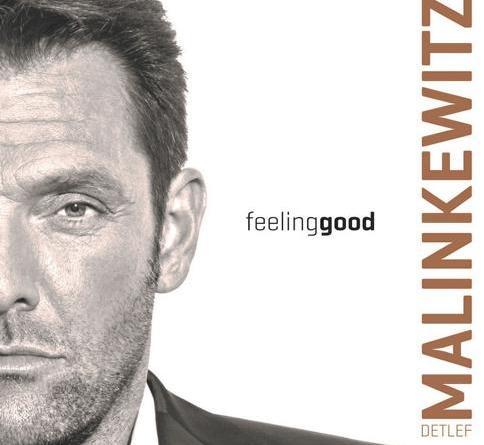 """Detlef Malinkewitz präsentiert sein neues Album """"Feeling Good"""" am 10. August 2018 und aktuelle Videos!"""