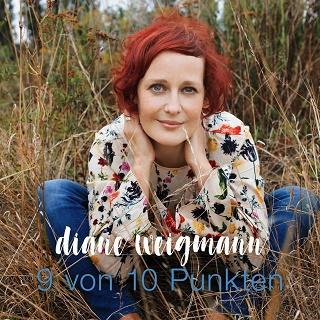 """Diane Weigmann – die Sängerin und Songwriterin veröffentlicht nach langer Pause den Song """"9 von 10 Punkten"""" – Video out now"""