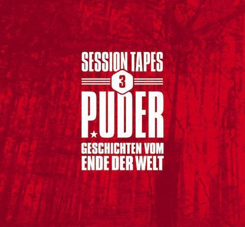 """PUDER DIE SESSION TAPES 3 """"Geschichten vom Ende der Welt"""""""