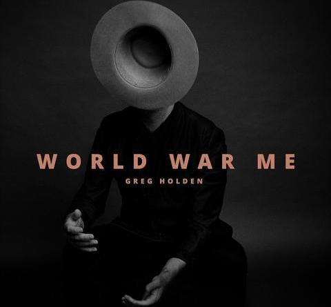 """Singer/ Songwriter GREG HOLDEN veröffentlicht sein neues Album """"World War Me"""" am 29. März!"""