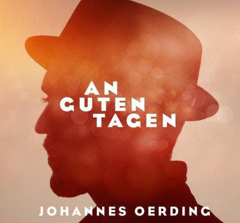 "JOHANNES OERDING VERÖFFENTLICHT HEUTE NEUE SINGLE ""AN GUTEN TAGEN"""