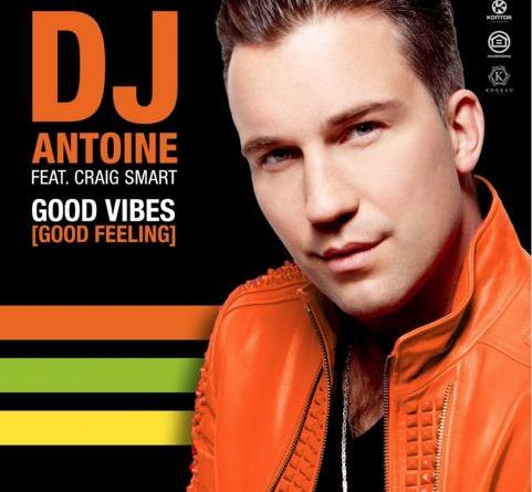 DJ Antoine feat. Craig Smart - Good Vibes (Good Feeling)