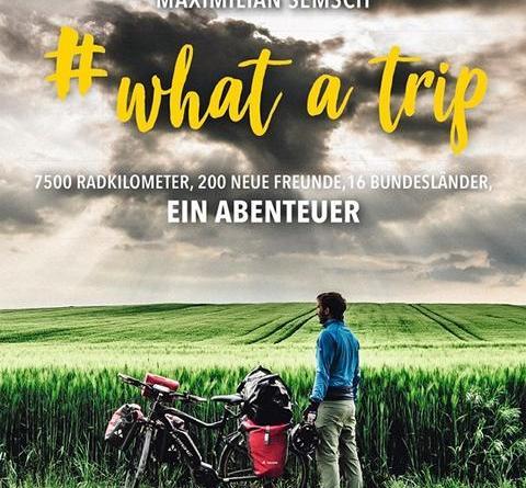 Bike-Abenteuer von der Haustür - Neuerscheinung #What a trip erzählt die Geschichte einer spannenden Fahrradreise quer durch Deutschland