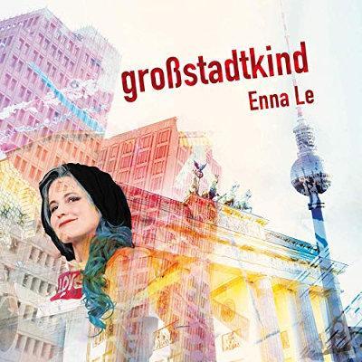 Enna Le – das Album »Großstadtkind« ab 23.08. Berlin-Pop – authentisch und unverwechselbar