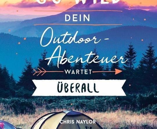 Raus aus dem Alltag, rein in die Natur und ab ins Abenteuer: Mit dem neuen Outdoorguide »Go Wild«