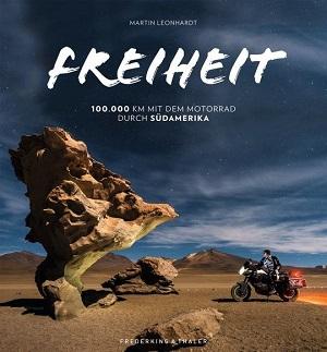 Einmal Südamerika – und zurück - Der Bildband Freiheit erzählt von Martin Leonhardts einzigartigem Abenteuertrip