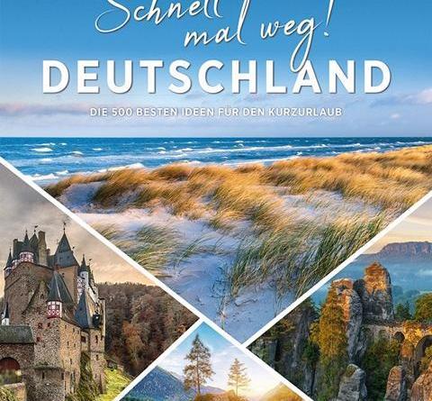 Deutschlands Schönheit im Überblick: 500 Ideen für den Kurzurlaub