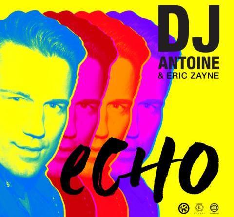 DJ ANTOINE & ERIC ZAYNE - ECHO