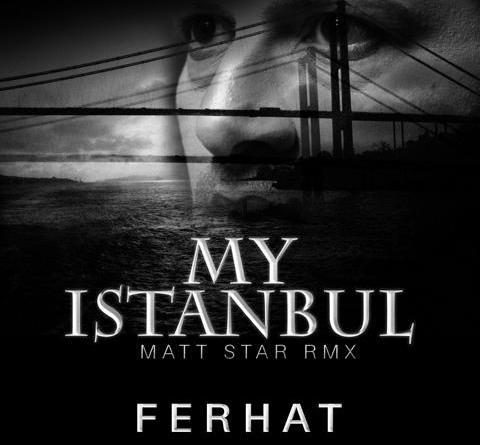 """Ferhat präsentiert seine aktuelle Single """"My Istanbul"""" in der Remix-Version von Matt Star"""
