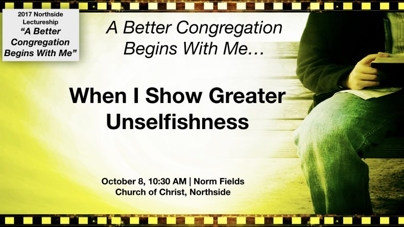 A Better Congregation Begins With Me When I Show Greater Unselfishness