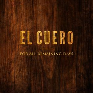 El Cuero - For all the remaining days