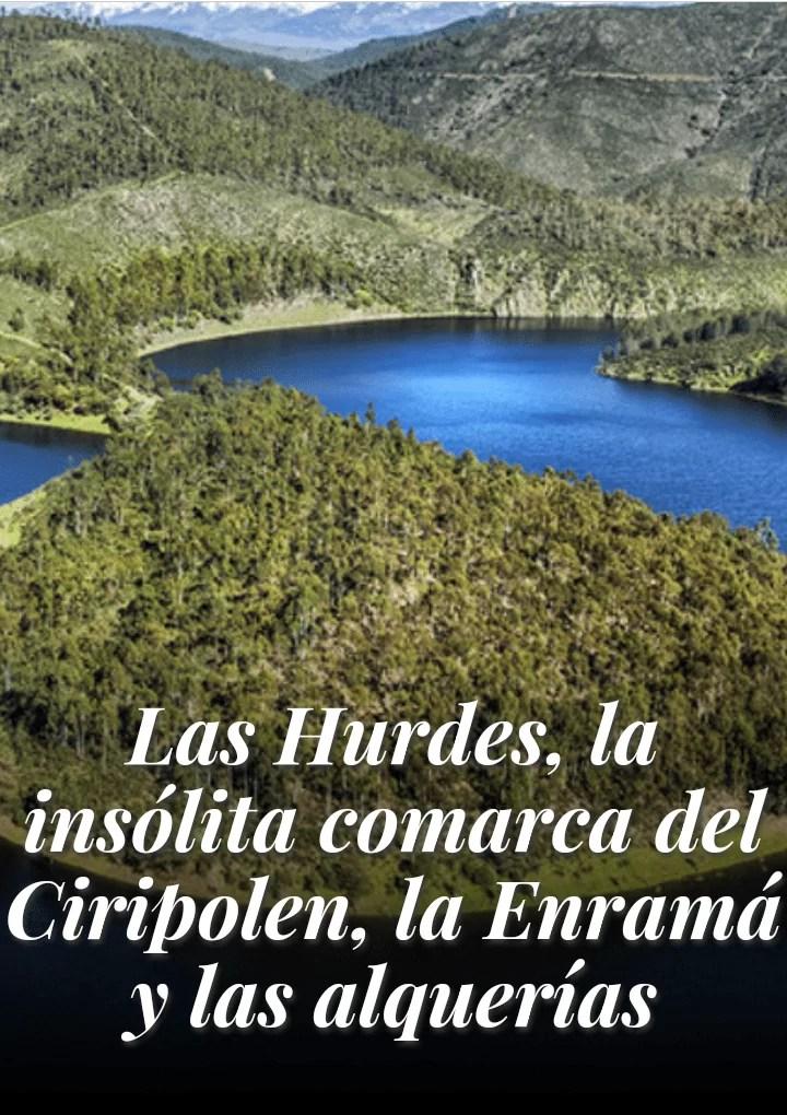 Las Hurdes, la insólita comarca del Ciripolen, la Enramá y las alquerías