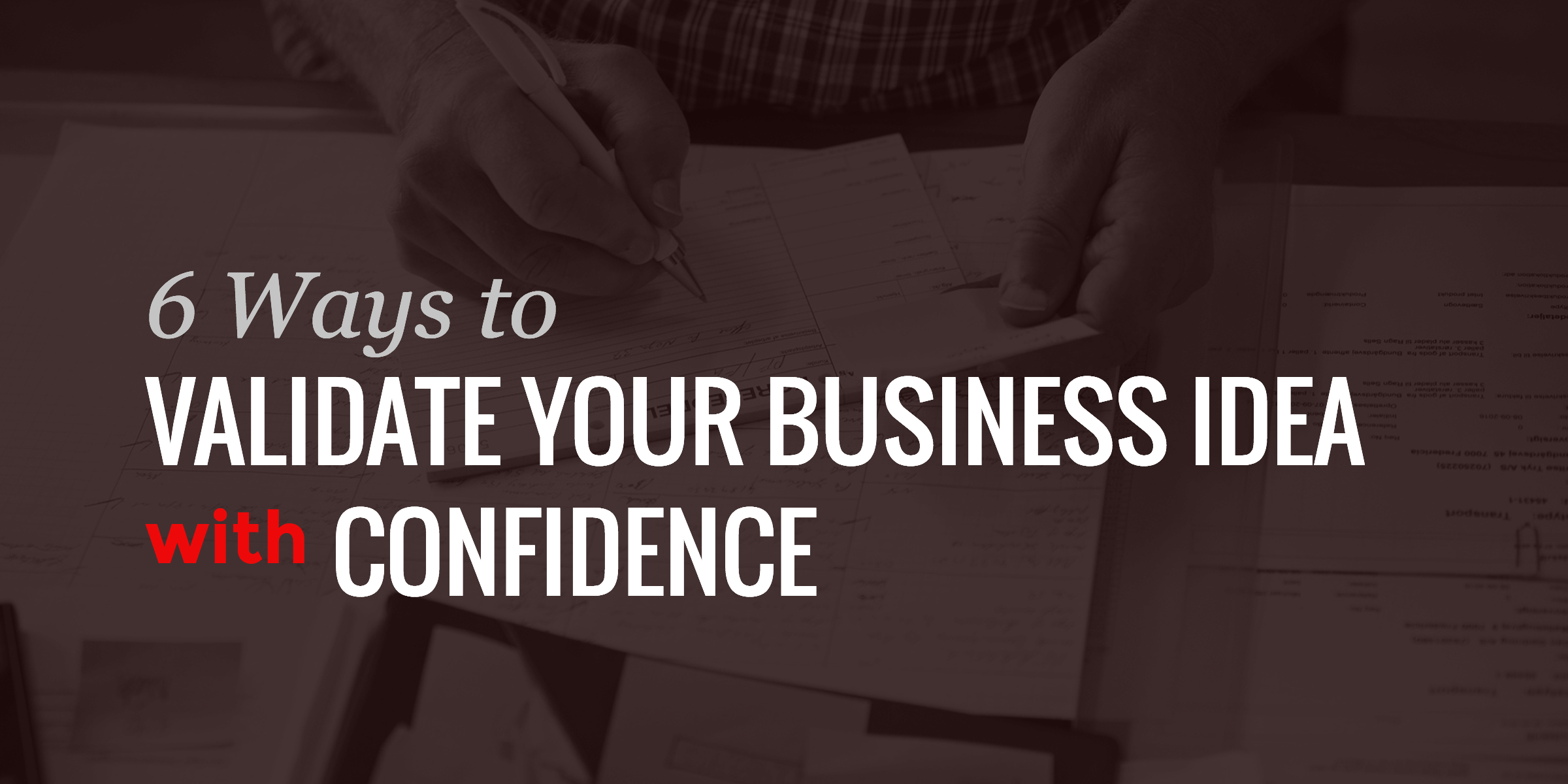 6 Ways to Validate Your New Business Idea with Confidence