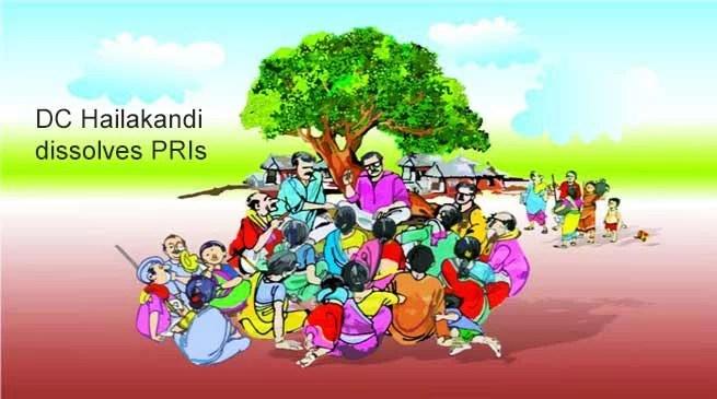 Assam : DC Hailakandi dissolves PRIs