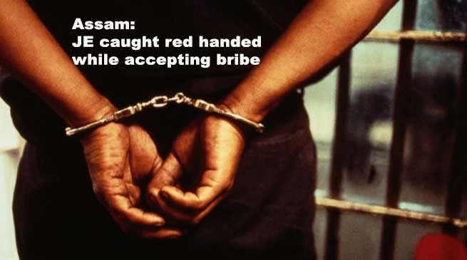 Assam: JE caught red handed while accepting bribe