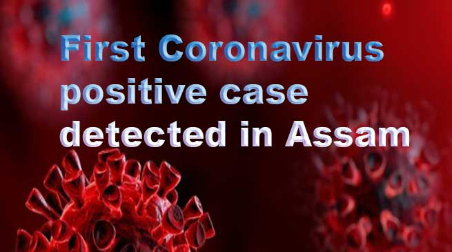 Assam: First Coronavirus positive case detected  in Jorhat